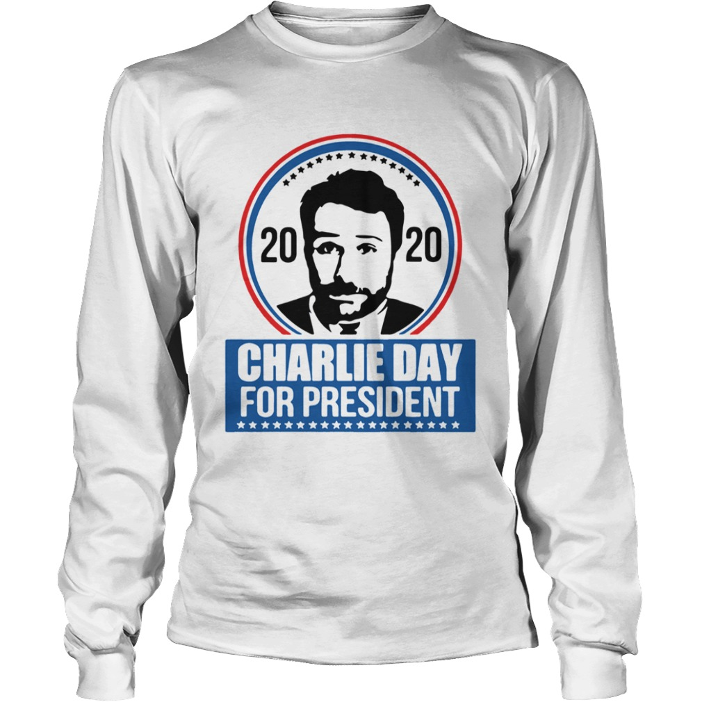 2020 Charlie Day For President  LongSleeve