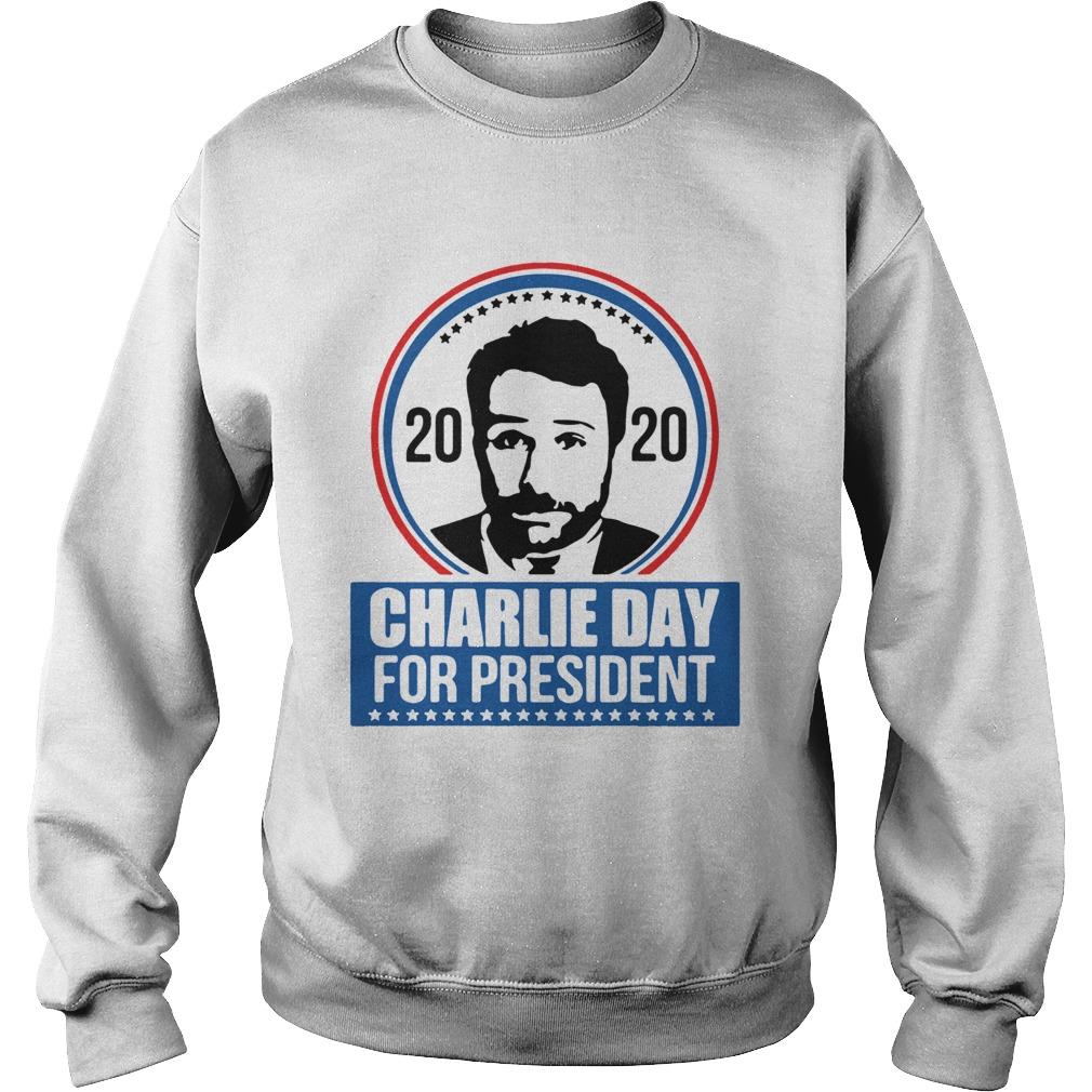 2020 Charlie Day For President  Sweatshirt