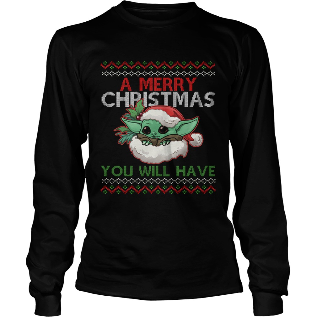 A Merry Christmas You Will Have  LongSleeve