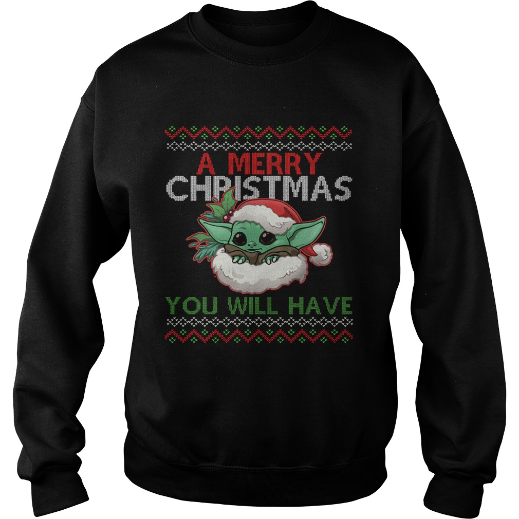 A Merry Christmas You Will Have  Sweatshirt