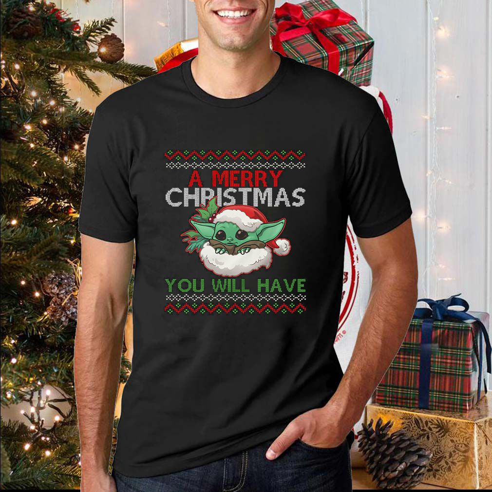 A Merry Christmas You Will Have T-Shirt