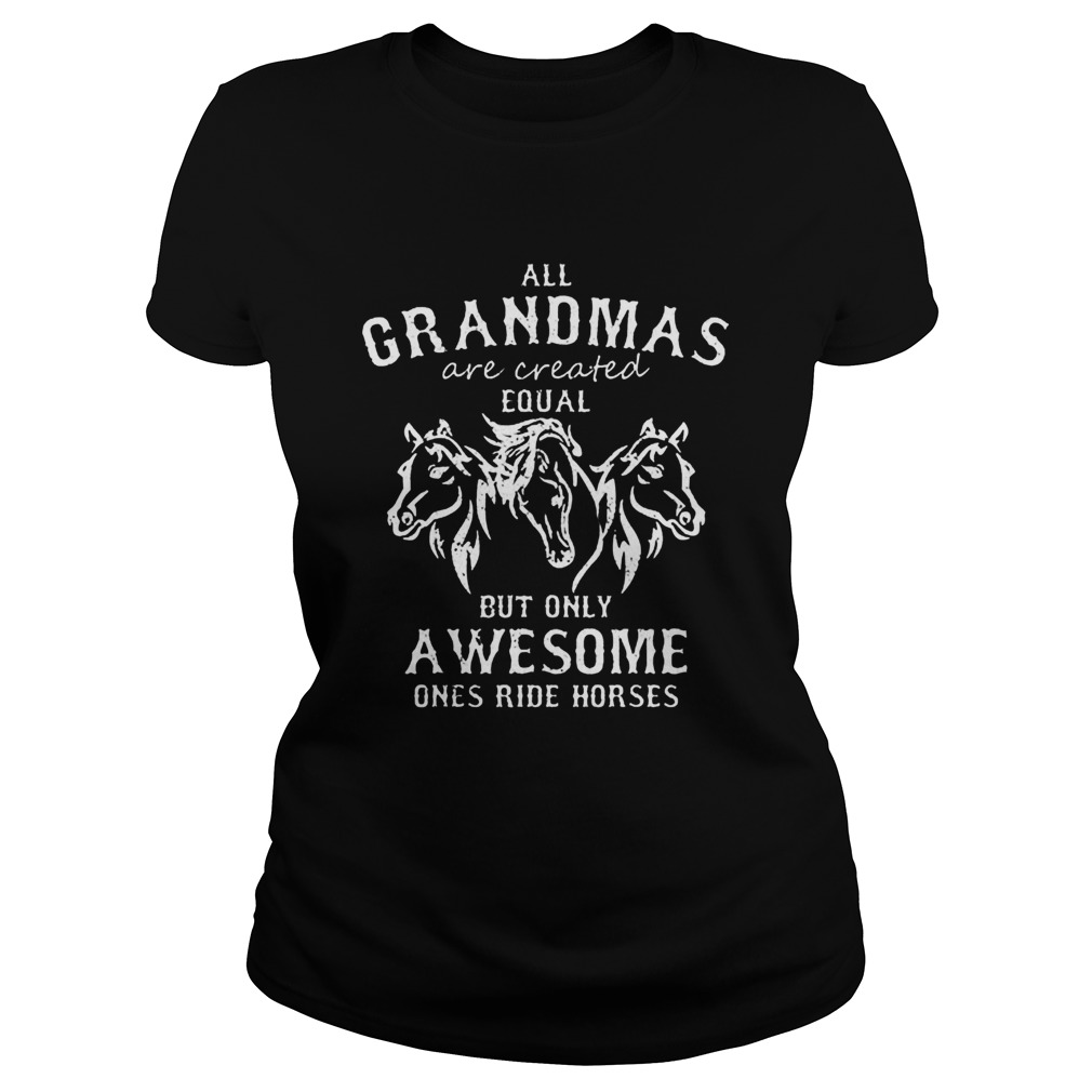 All grandmas are created equal but only awesome ones ride horses  Classic Ladies
