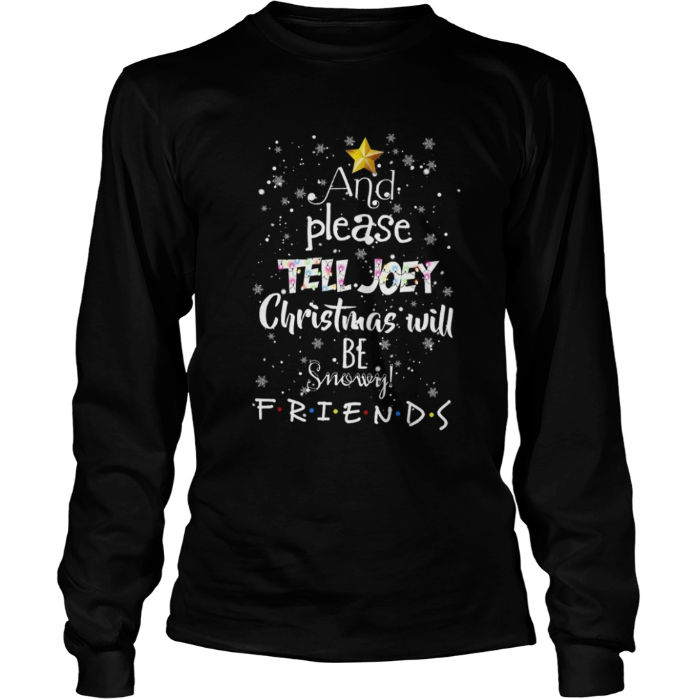 And Please Tell Joey Christmas Will Be Snowy Friends  LongSleeve