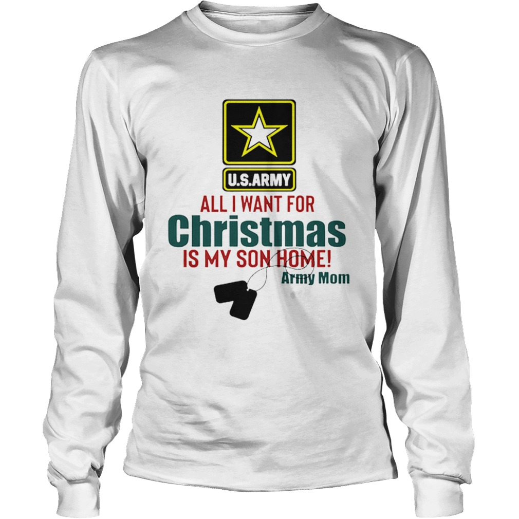 Army Mom All I Want For Christmas Is My Son Home  LongSleeve