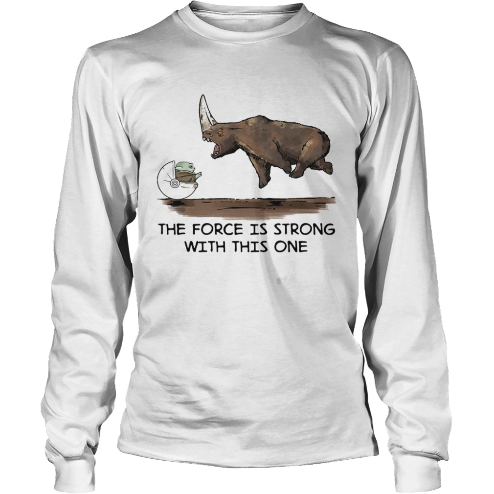 Baby Yoda and Rhino the force is strong with this one  LongSleeve