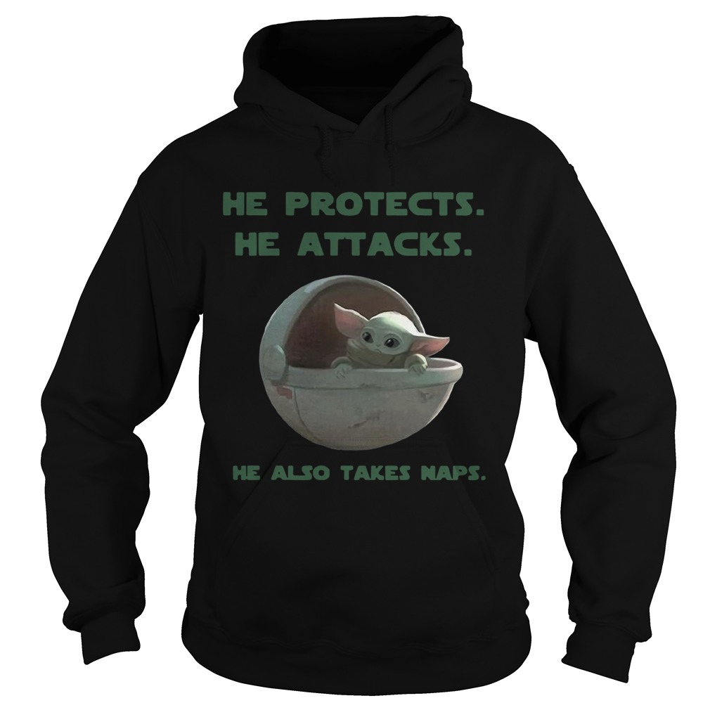 Baby Yoda he protects he attacks he also takes naps Star Wars  Hoodie