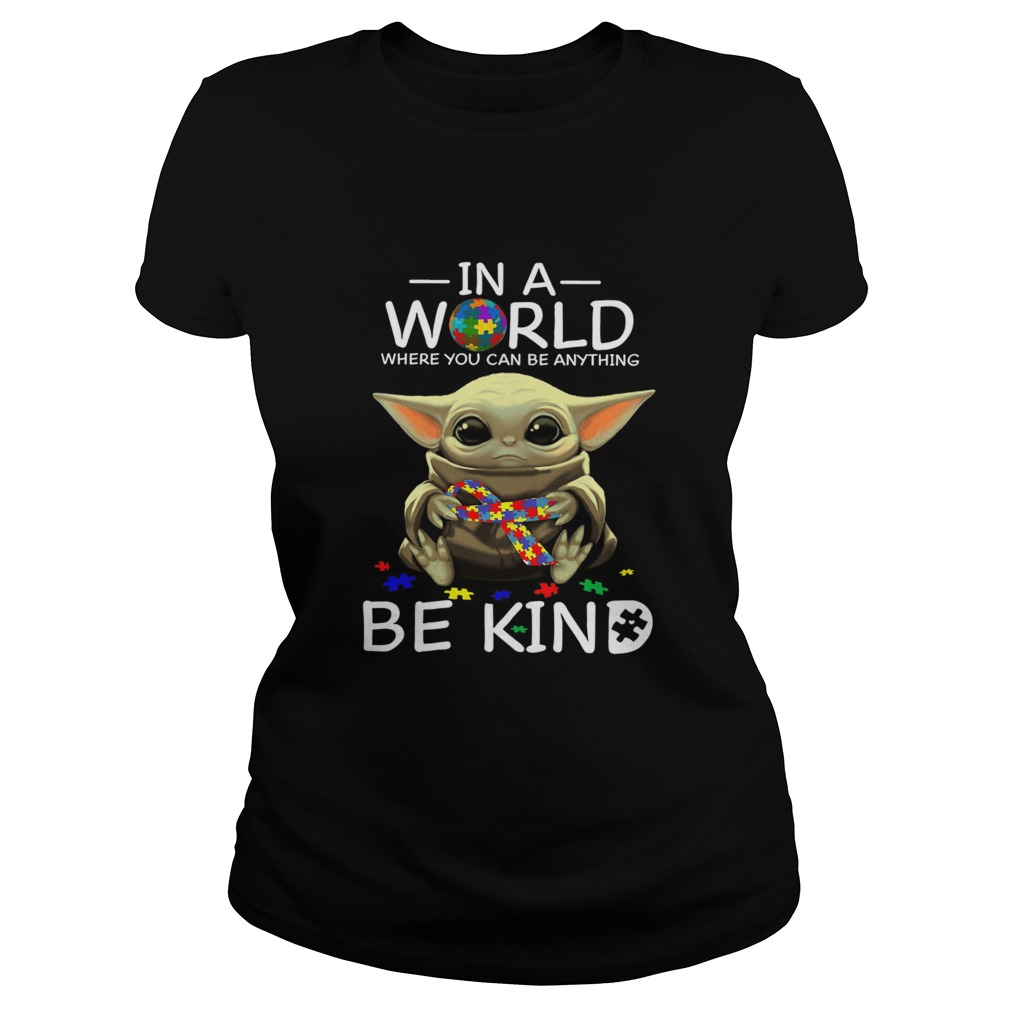 Baby Yoda In A World Where You Can Be Anything Be Kind  Classic Ladies