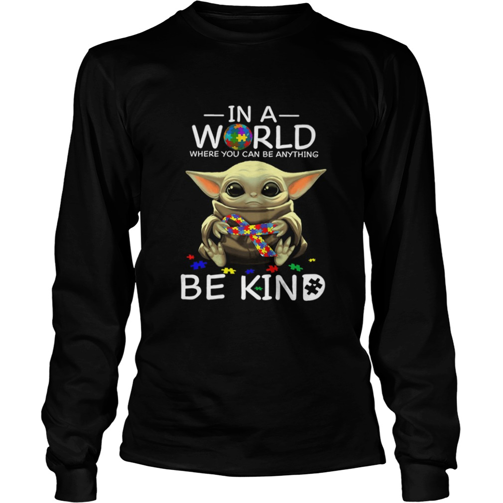Baby Yoda In A World Where You Can Be Anything Be Kind  LongSleeve