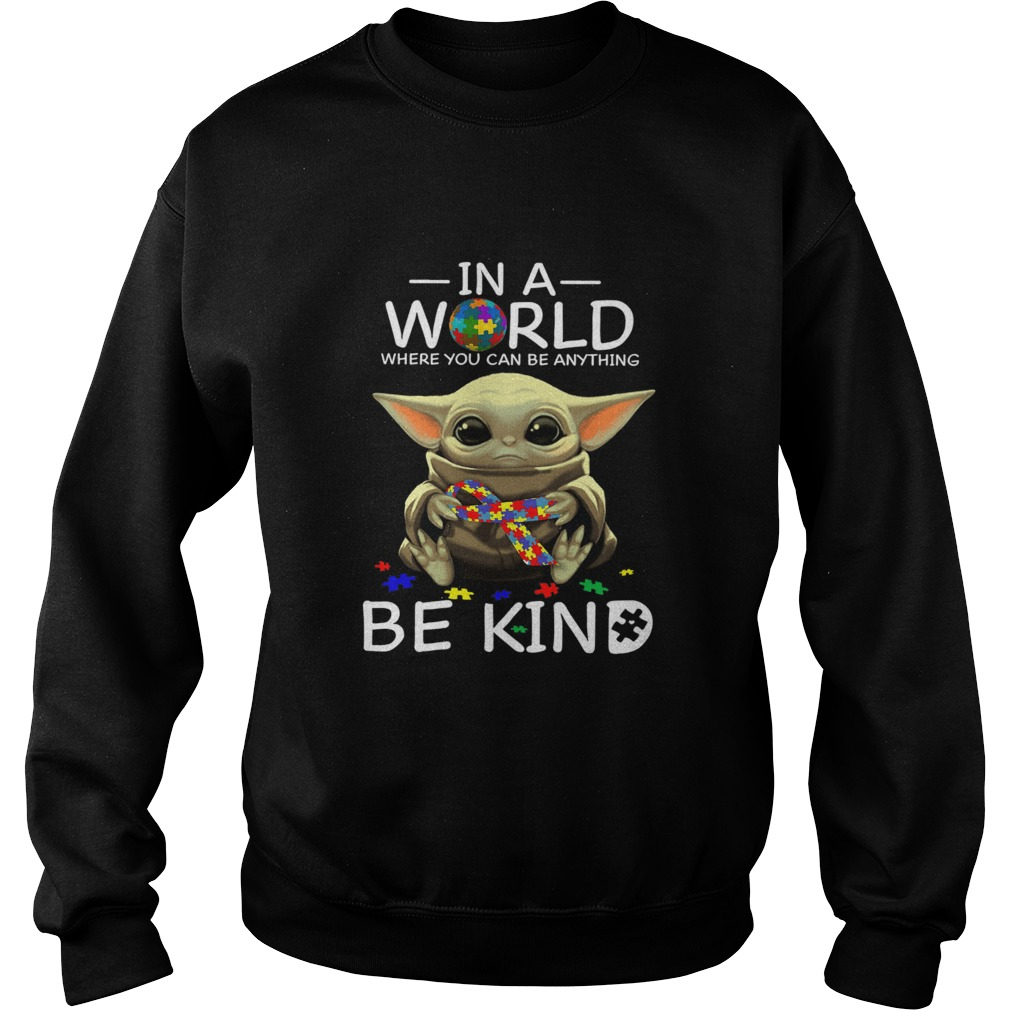 Baby Yoda In A World Where You Can Be Anything Be Kind  Sweatshirt