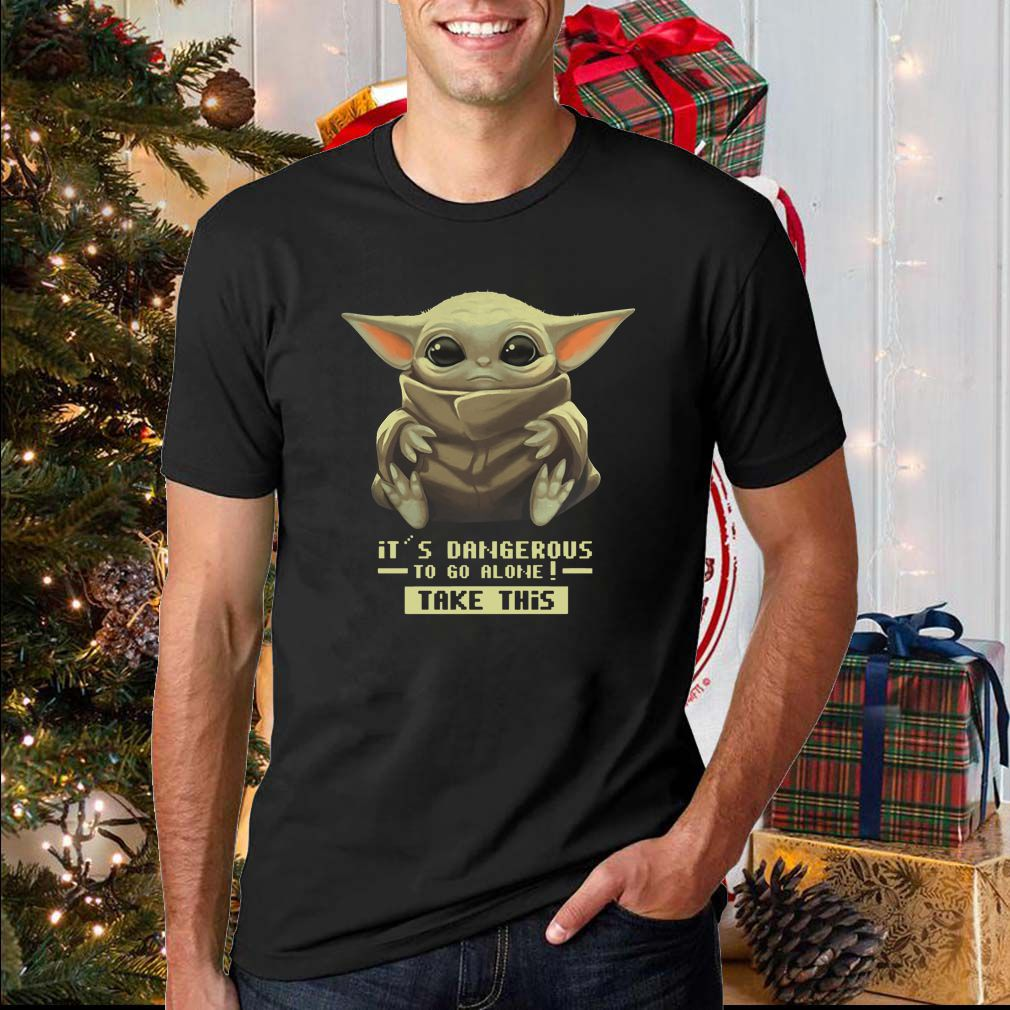 Baby Yoda It's Dangerous To Go Alone Take This Shirt