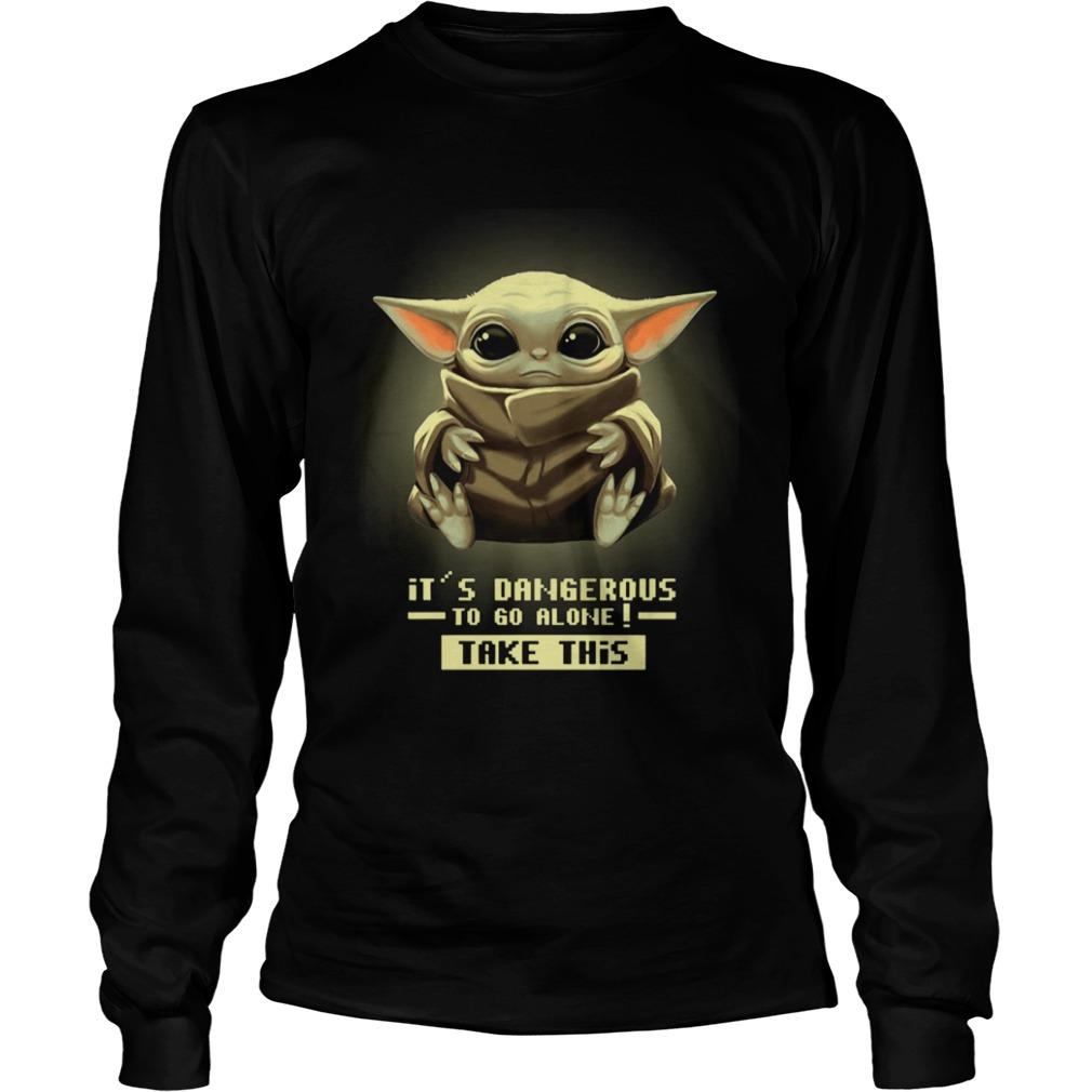 Baby Yoda Its Dangerous To Go Alone Take It  LongSleeve