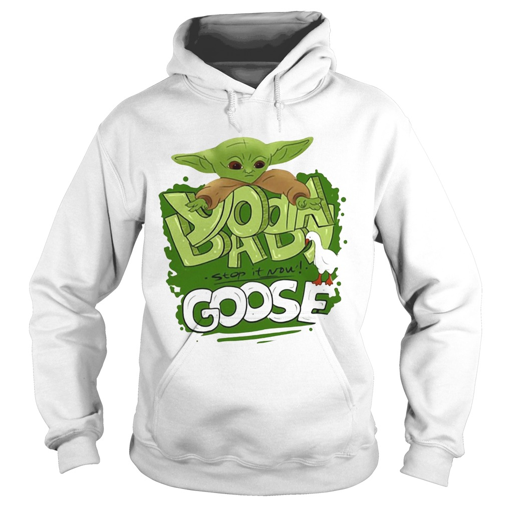 Baby Yoda stop it now Goose  Hoodie