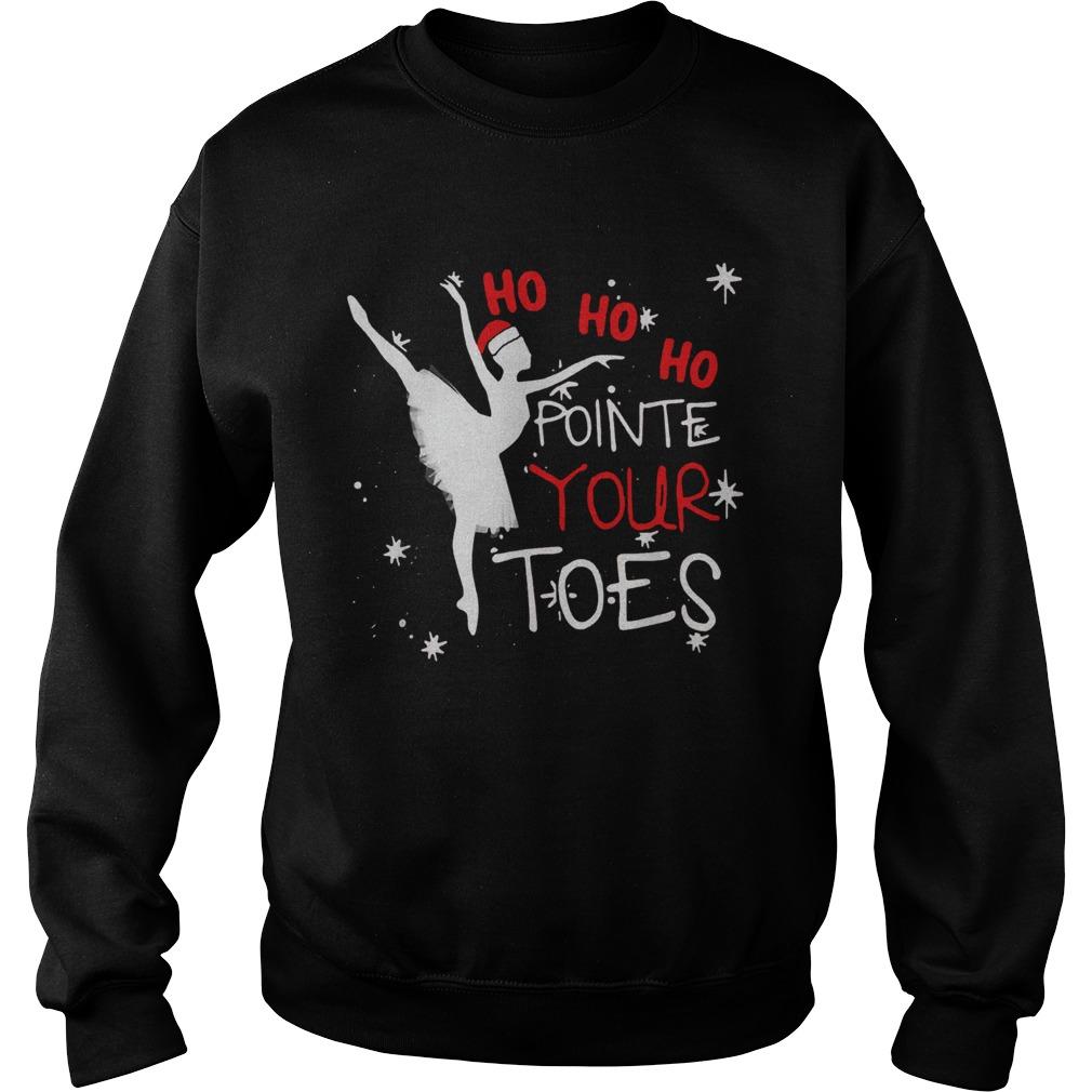 Ballet Ho Ho Ho pointe your toes Christmas  Sweatshirt
