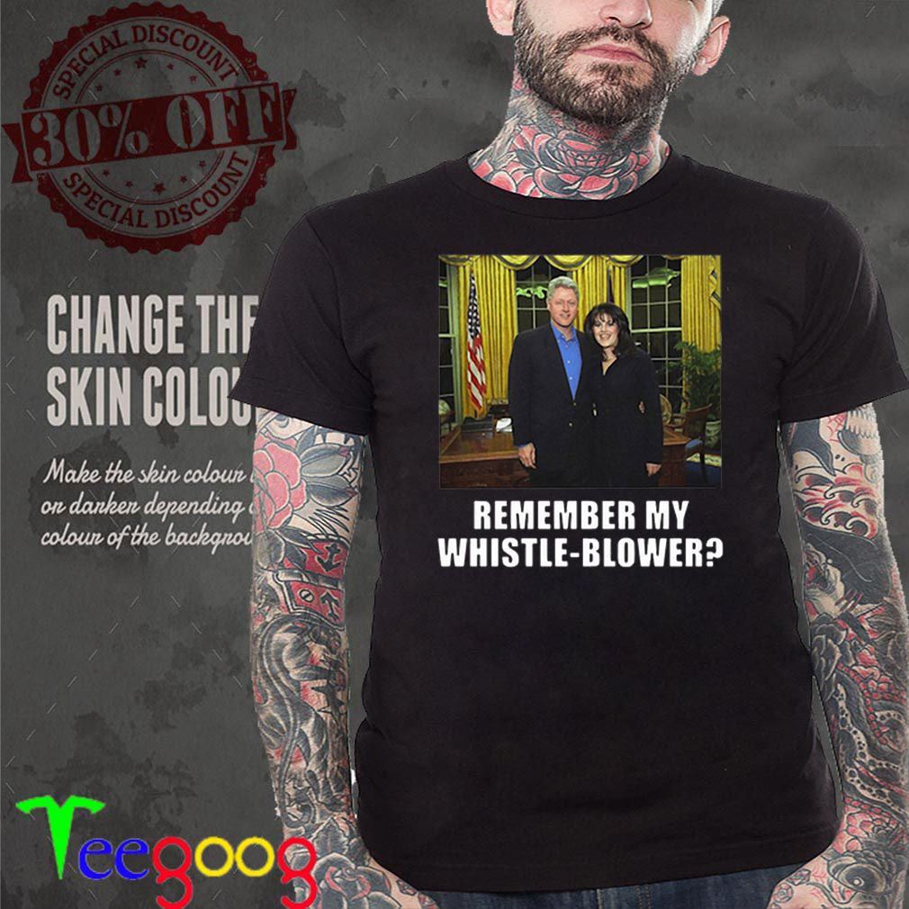 Bill Clinton Monica Lewinsky Remember My Whistle-Blower shirt