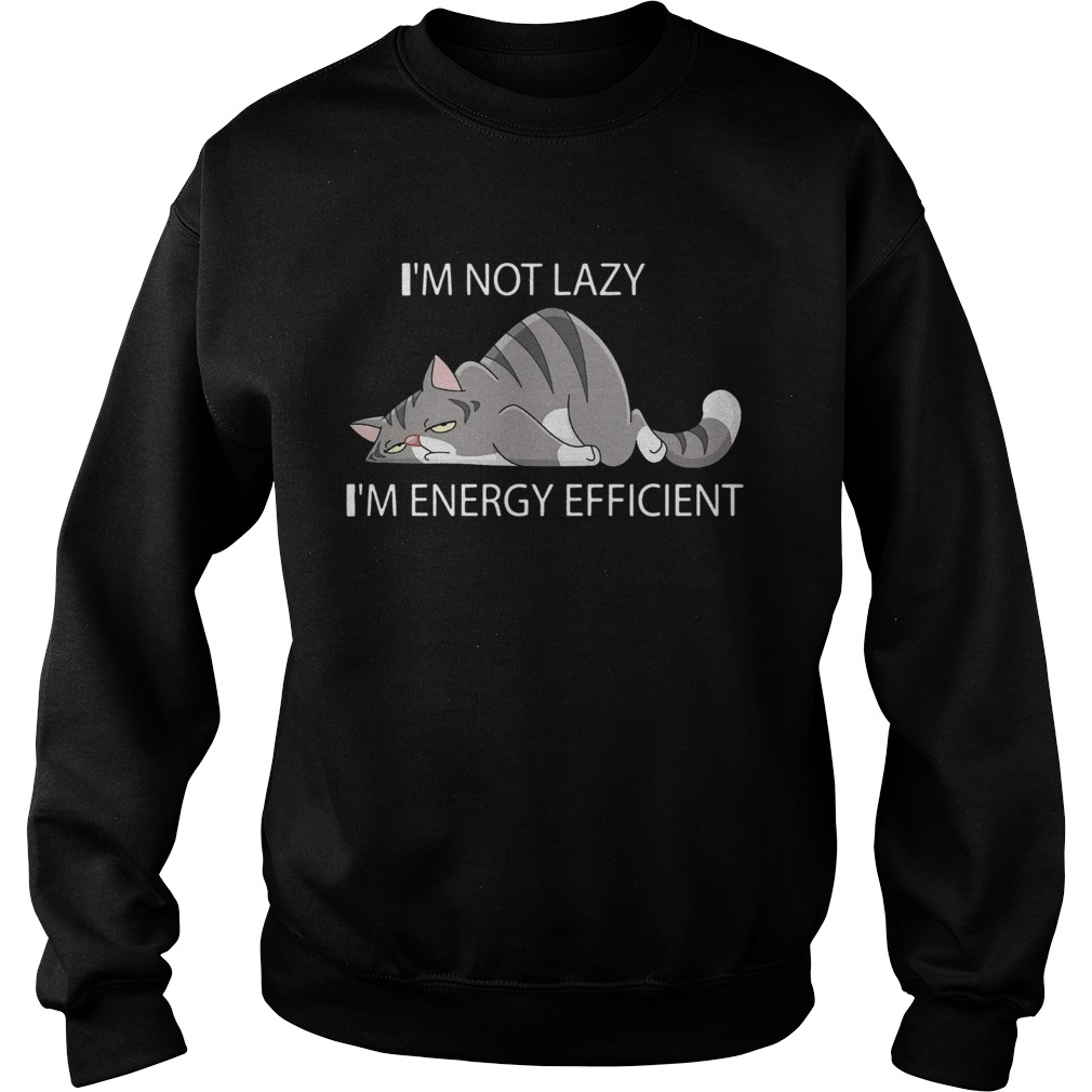 Cat Im not lazy Im energy efficient  Sweatshirt