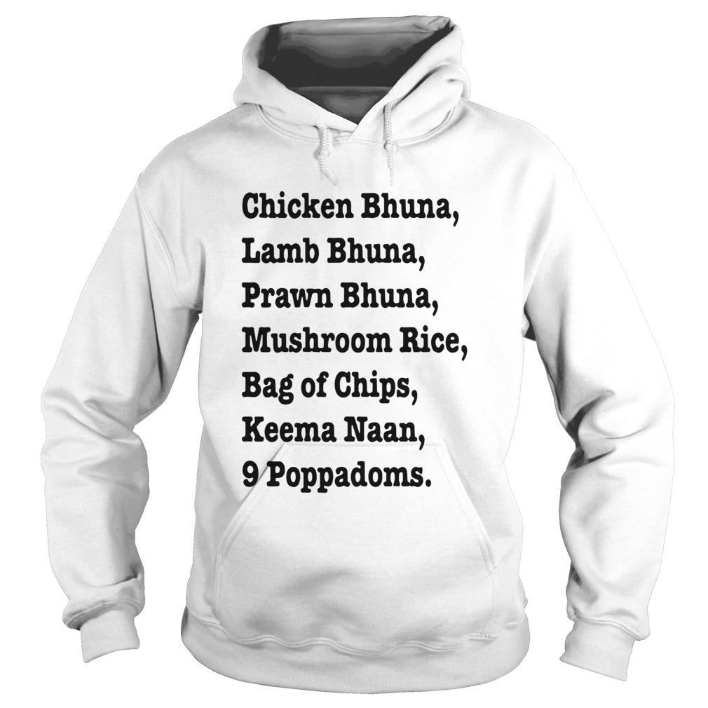 Chicken Bhuna Lamb Bhuna Prawn Bhuna Mushroom Rice Bag Of Chips  Hoodie