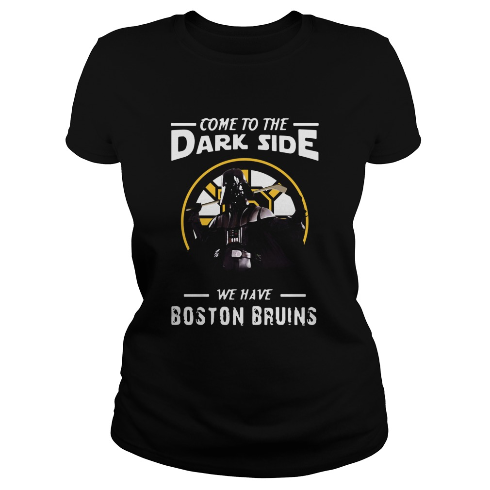 Come To The Dark Side We Have Boston Bruins  Classic Ladies