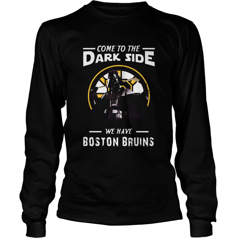 Come To The Dark Side We Have Boston Bruins  LongSleeve