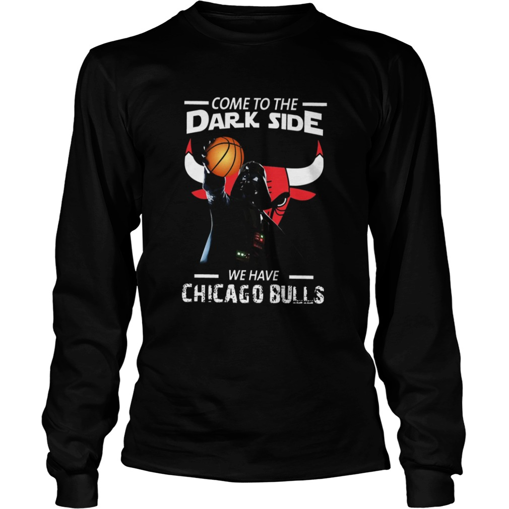 Come To The Dark Side We Have Chicago Bulls  LongSleeve