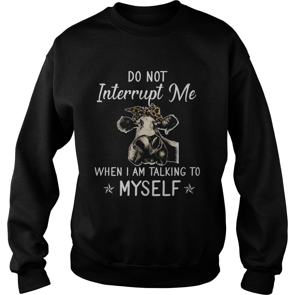 Do Not Interrupt Me When I Am Talking To Myself  Sweatshirt