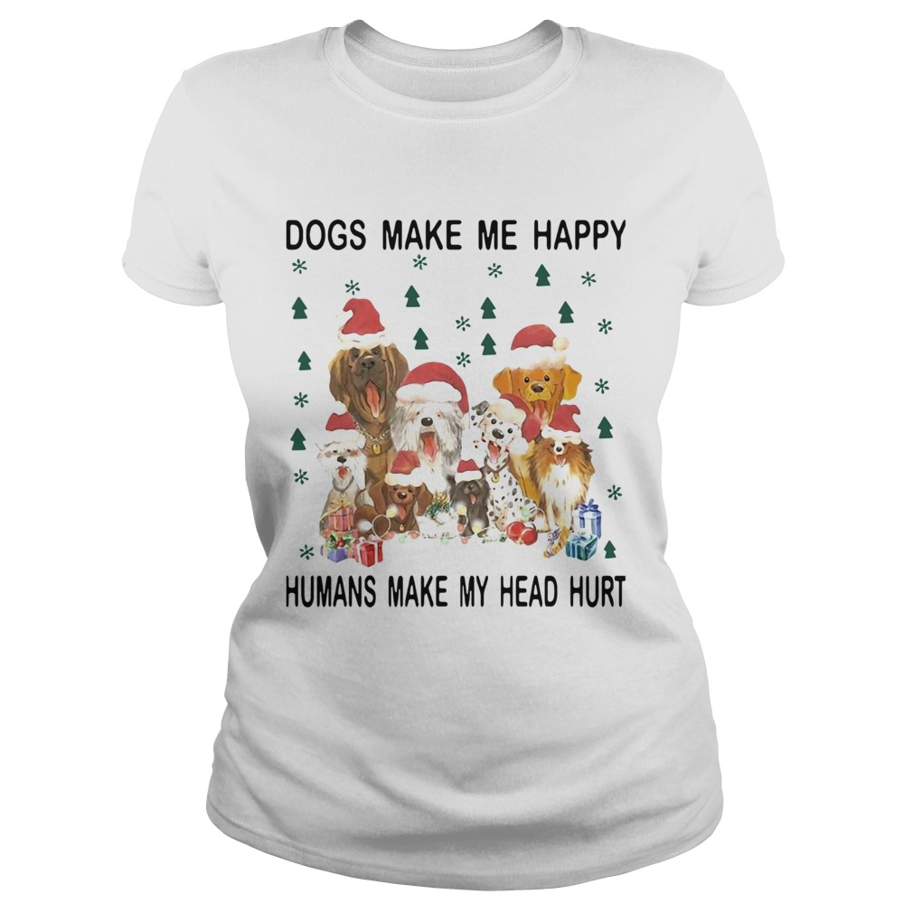 Dogs make me happy Humans make my head hurt Christmas  Classic Ladies
