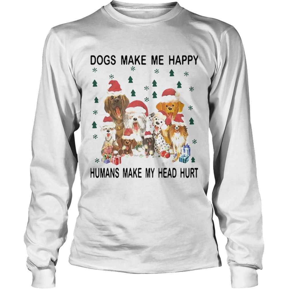 Dogs make me happy Humans make my head hurt Christmas  LongSleeve
