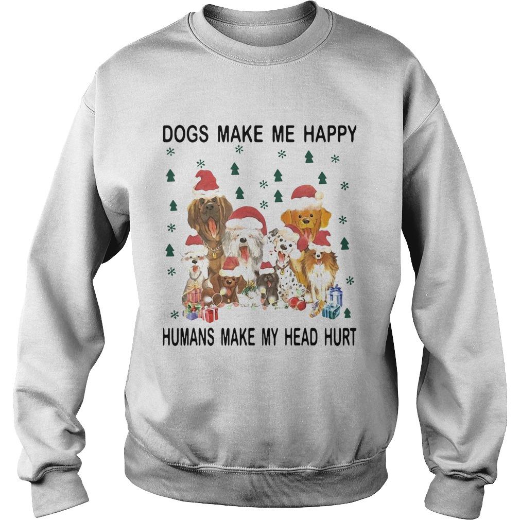 Dogs make me happy Humans make my head hurt Christmas  Sweatshirt