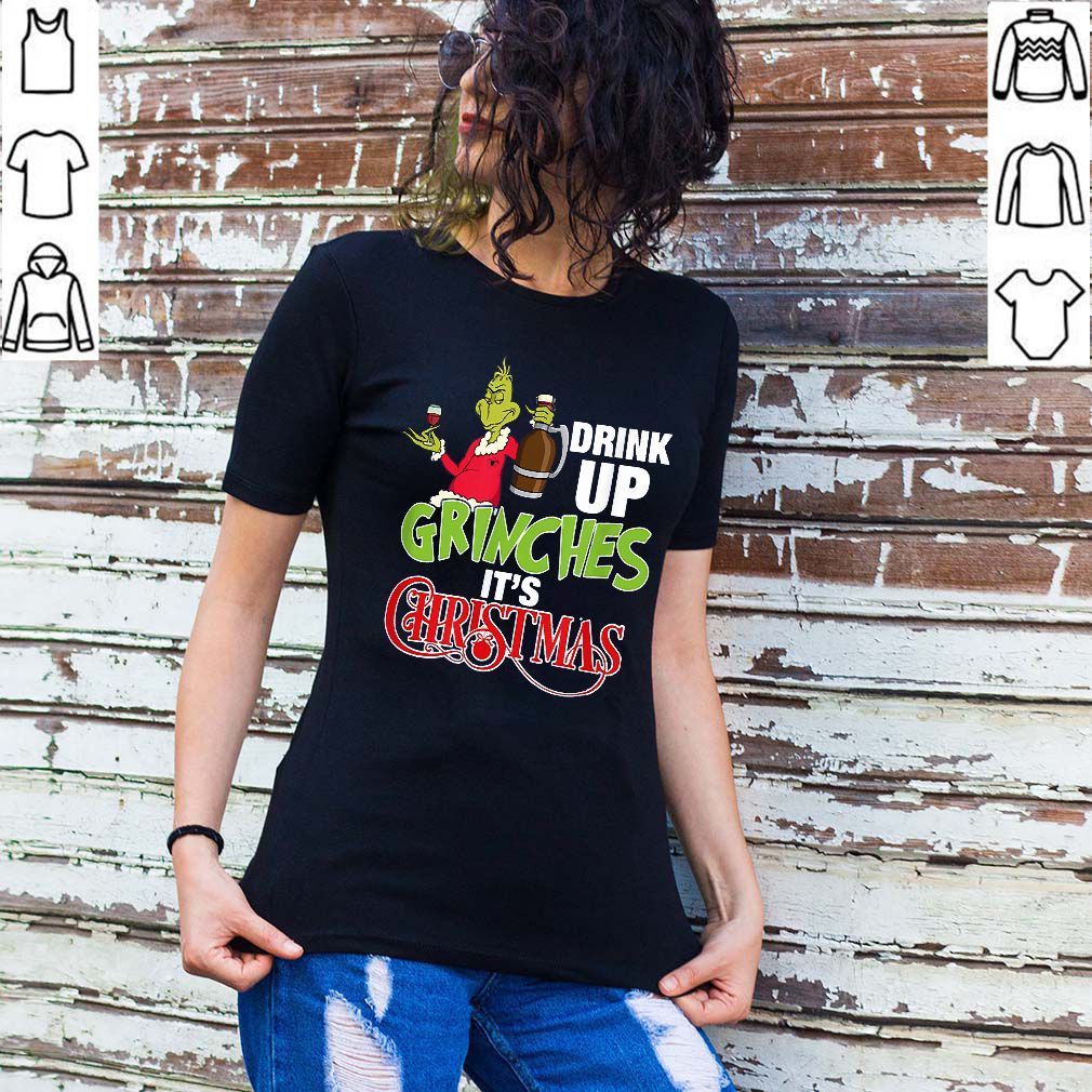 Drink Up Grinches Its Christmas Shirts