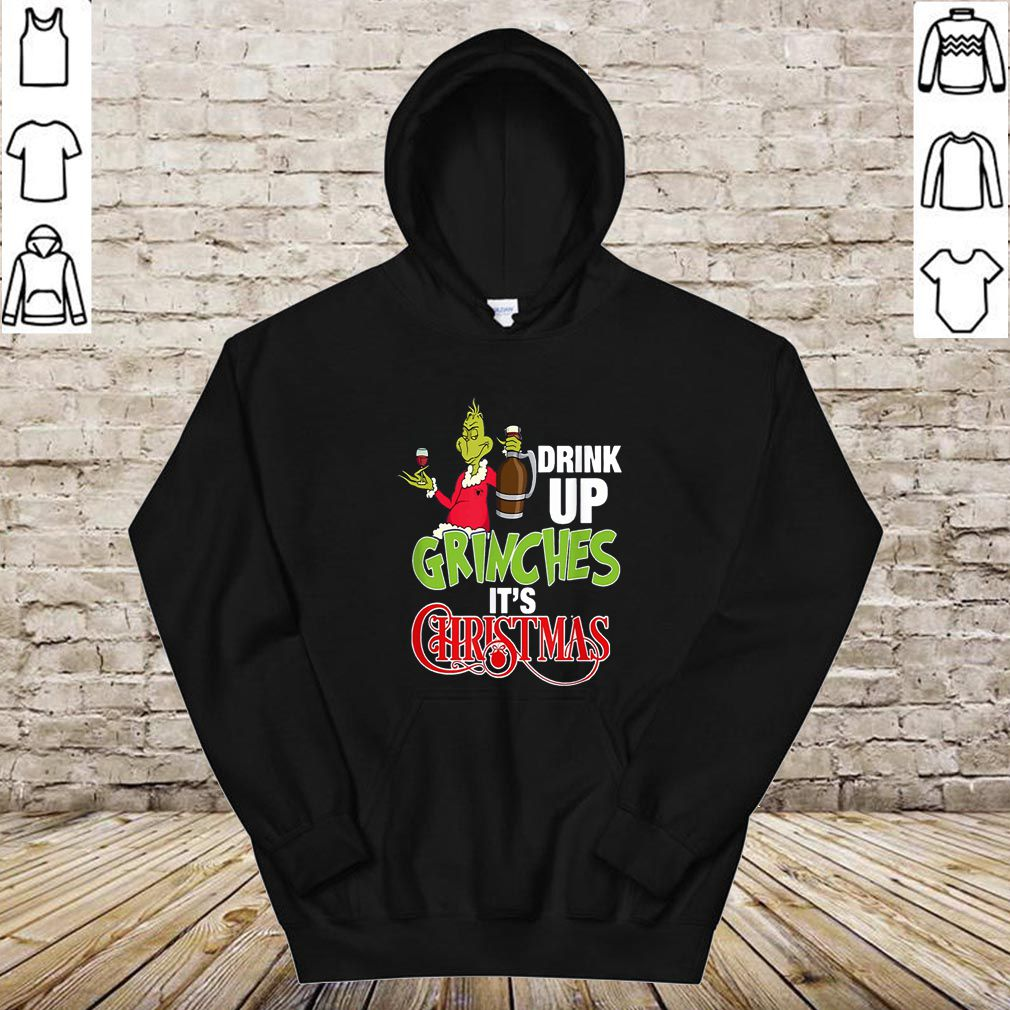 Drink Up Grinches Its Christmas Shirt
