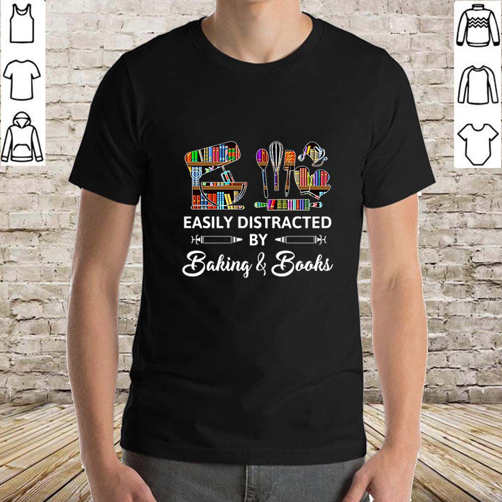 Easily Distracted By Baking & Books shirt