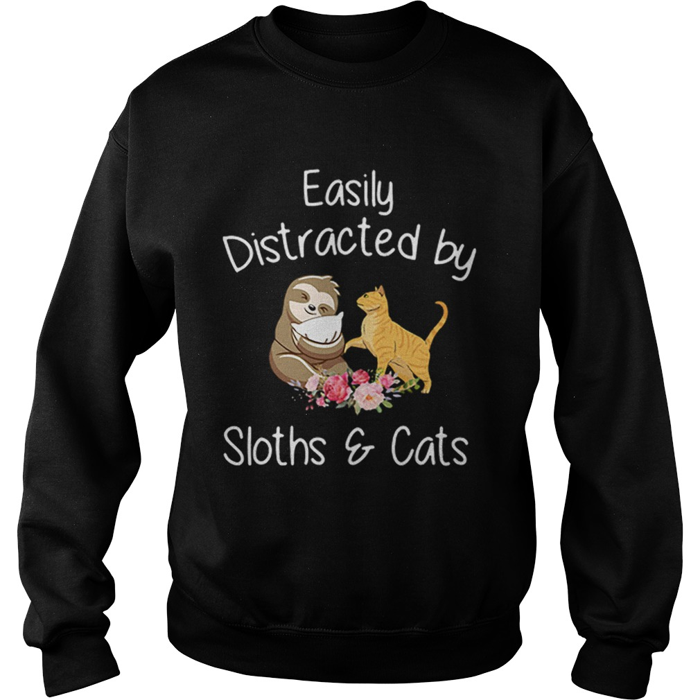 Easily Distracted By Sloths And Cats  Sweatshirt