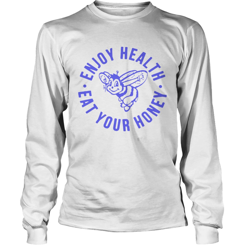 Enjoy Health Eat Your Honey  LongSleeve
