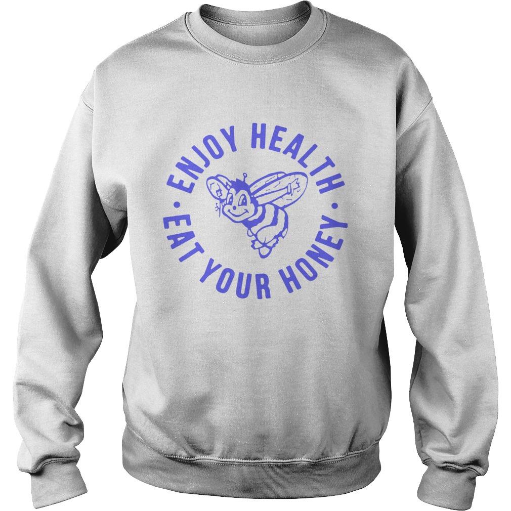 Enjoy Health Eat Your Honey  Sweatshirt