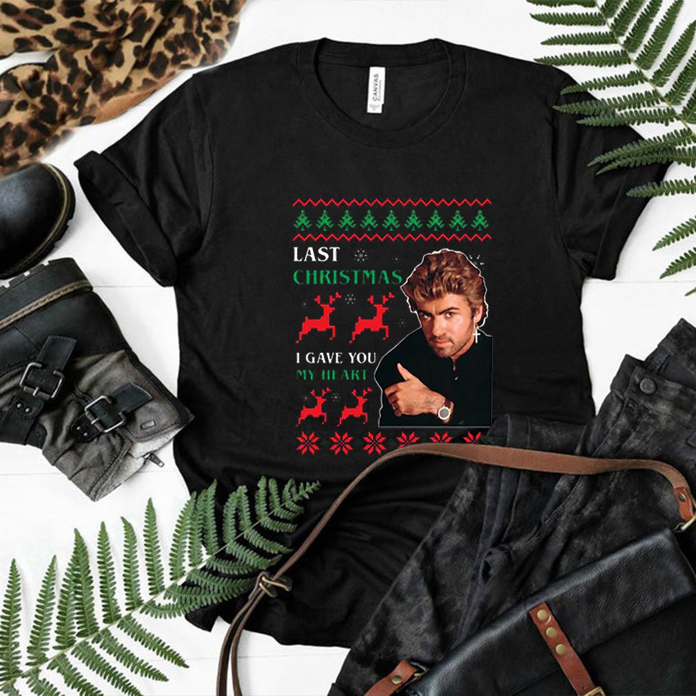 George Michaels Last Christmas I gave you my heart shirt, hoodie, sweatshirt and long sleeve