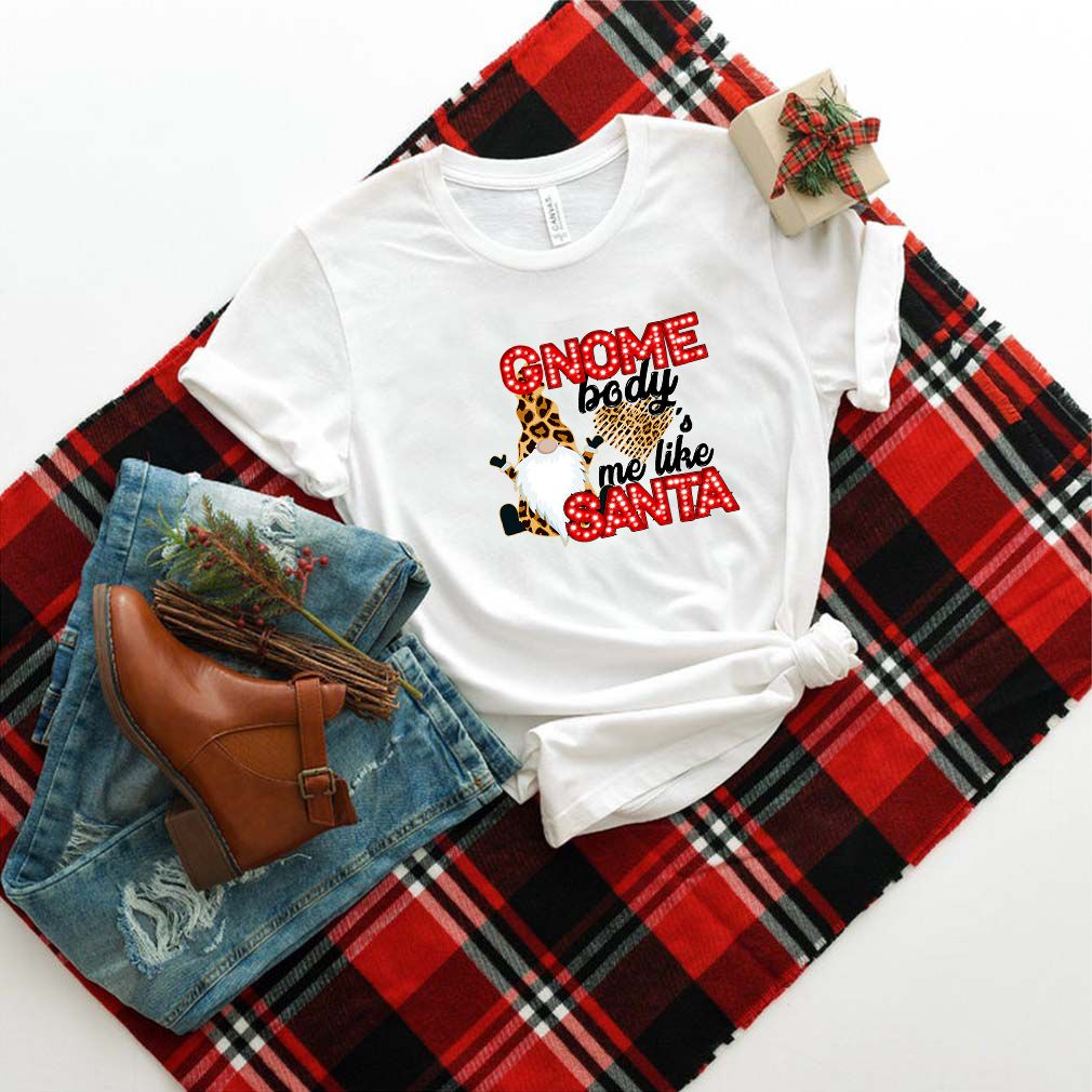Gnome Body's Me Like Santa T-