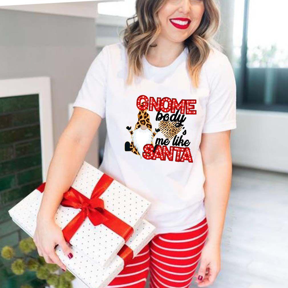 Gnome Body's Me Like Santa T-Shirts