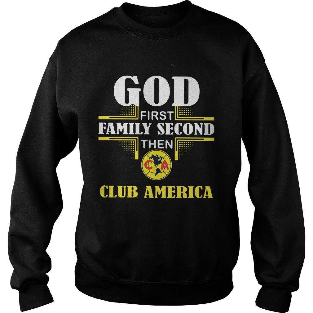 God First Family Second The Club America  Sweatshirt
