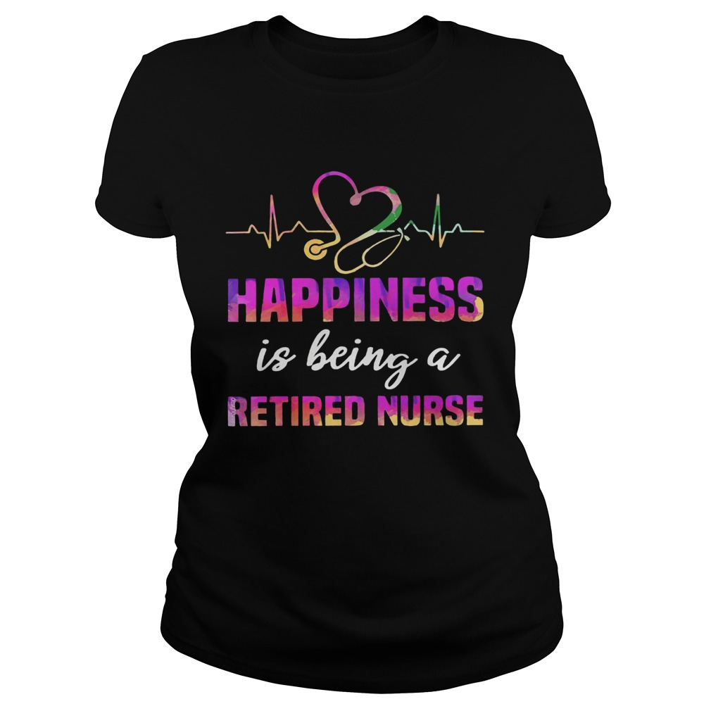 Happiness Is Being A Retired Nurse  Classic Ladies