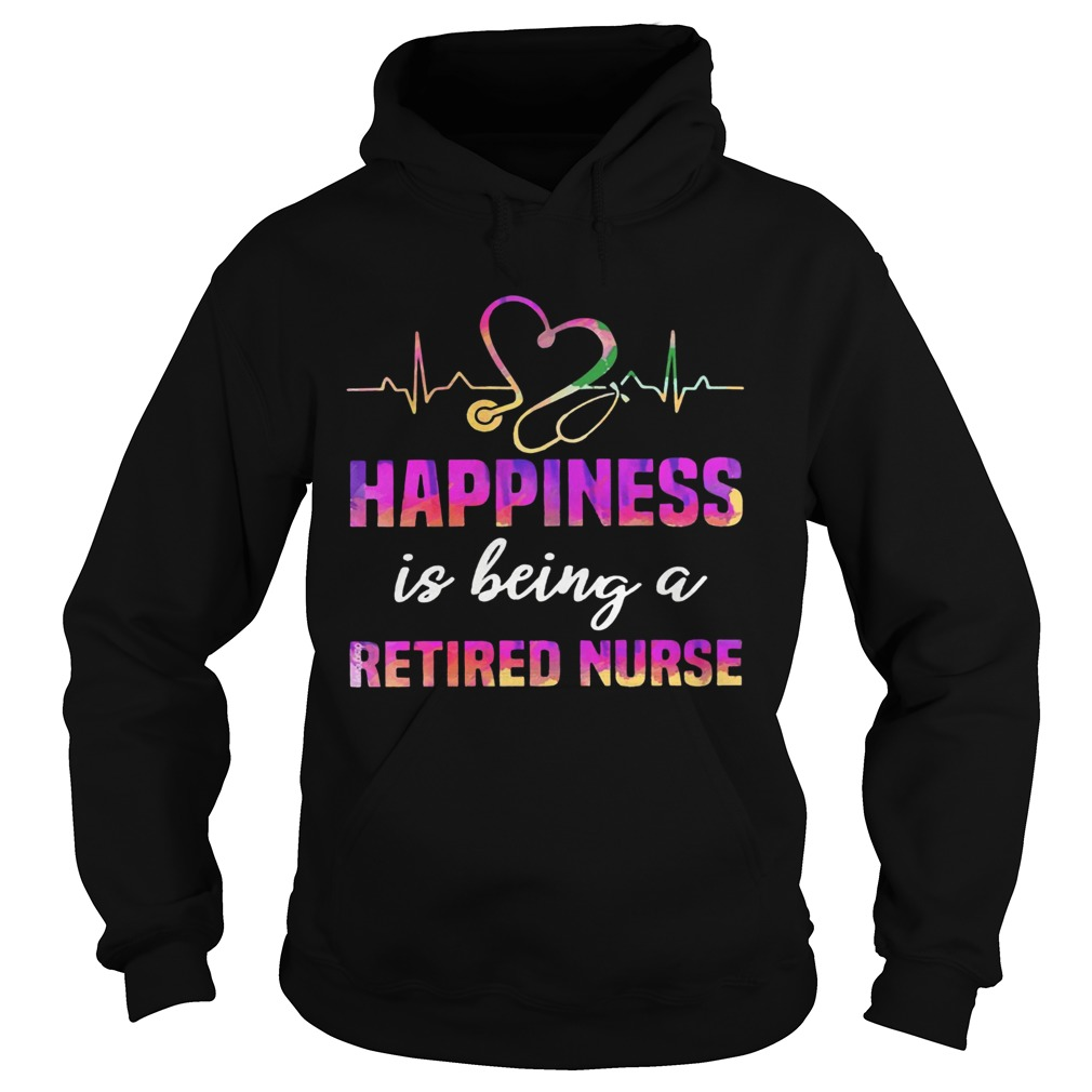 Happiness Is Being A Retired Nurse  Hoodie