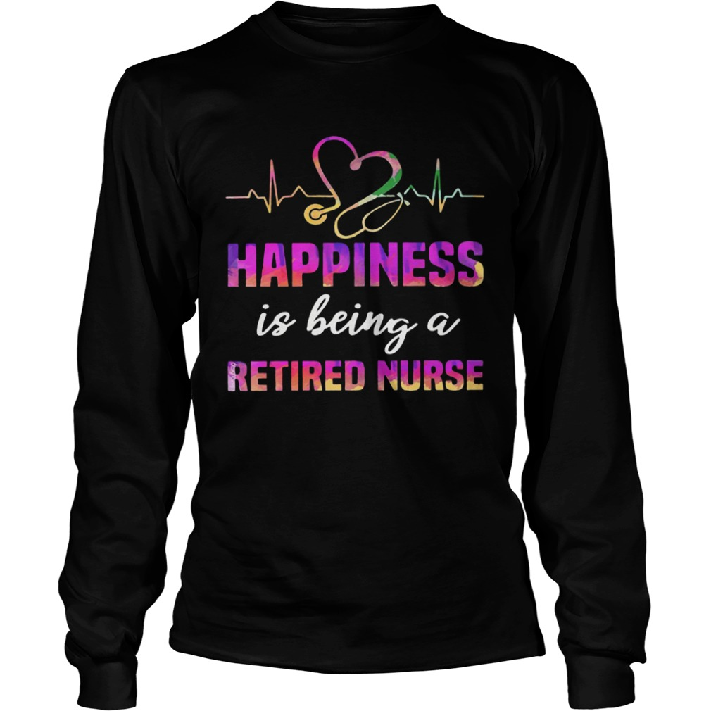 Happiness Is Being A Retired Nurse  LongSleeve