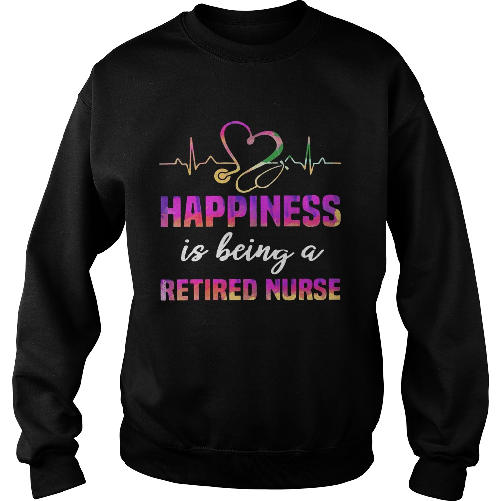 Happiness Is Being A Retired Nurse  Sweatshirt