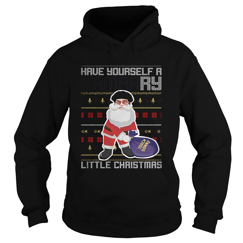 Have yourself a Merry listle chirtsmas Touch Downs ugly christmas  Hoodie