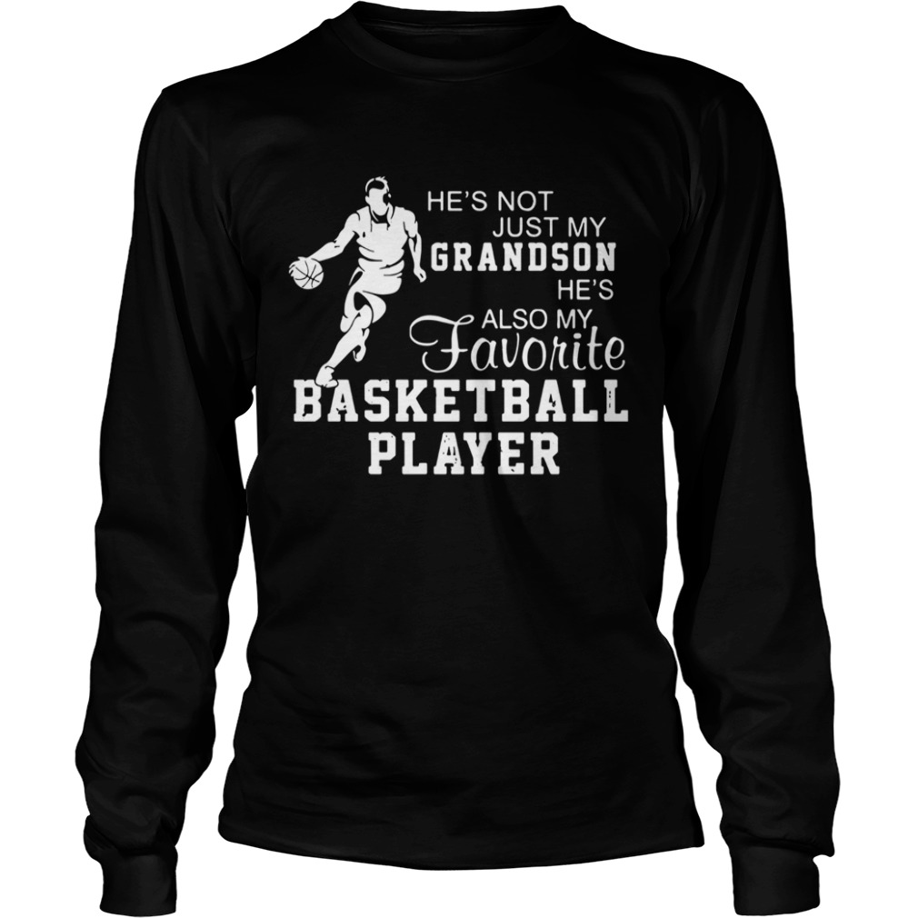 Hes Not Just My Grandson Hes My Favorite Basketball Player  LongSleeve