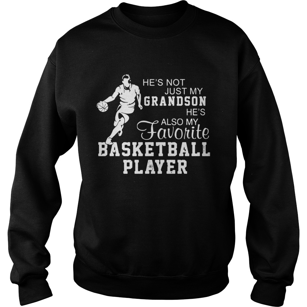 Hes Not Just My Grandson Hes My Favorite Basketball Player  Sweatshirt