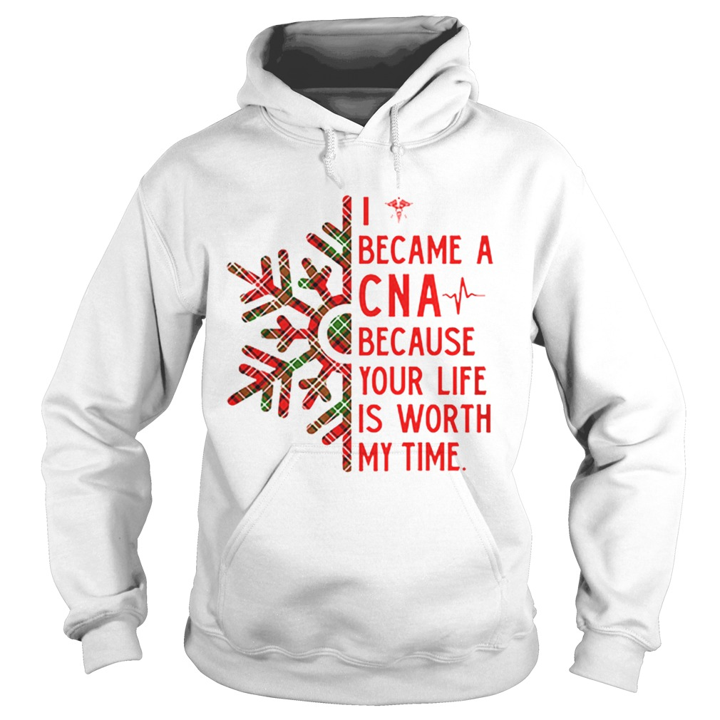 I became a CNA because your life is worth my time Christmas  Hoodie