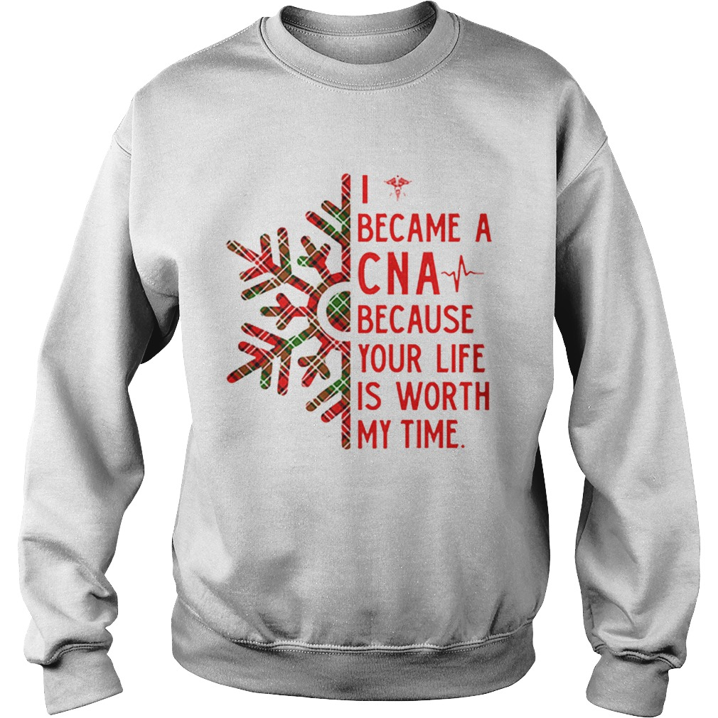 I became a CNA because your life is worth my time Christmas  Sweatshirt