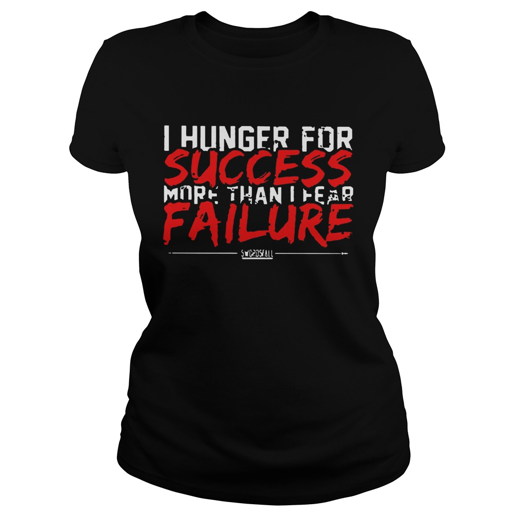 I Hunger For Success More Than Fear Failure  Classic Ladies