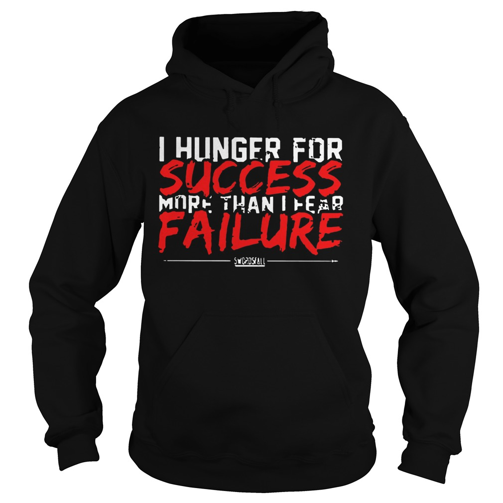I Hunger For Success More Than Fear Failure  Hoodie