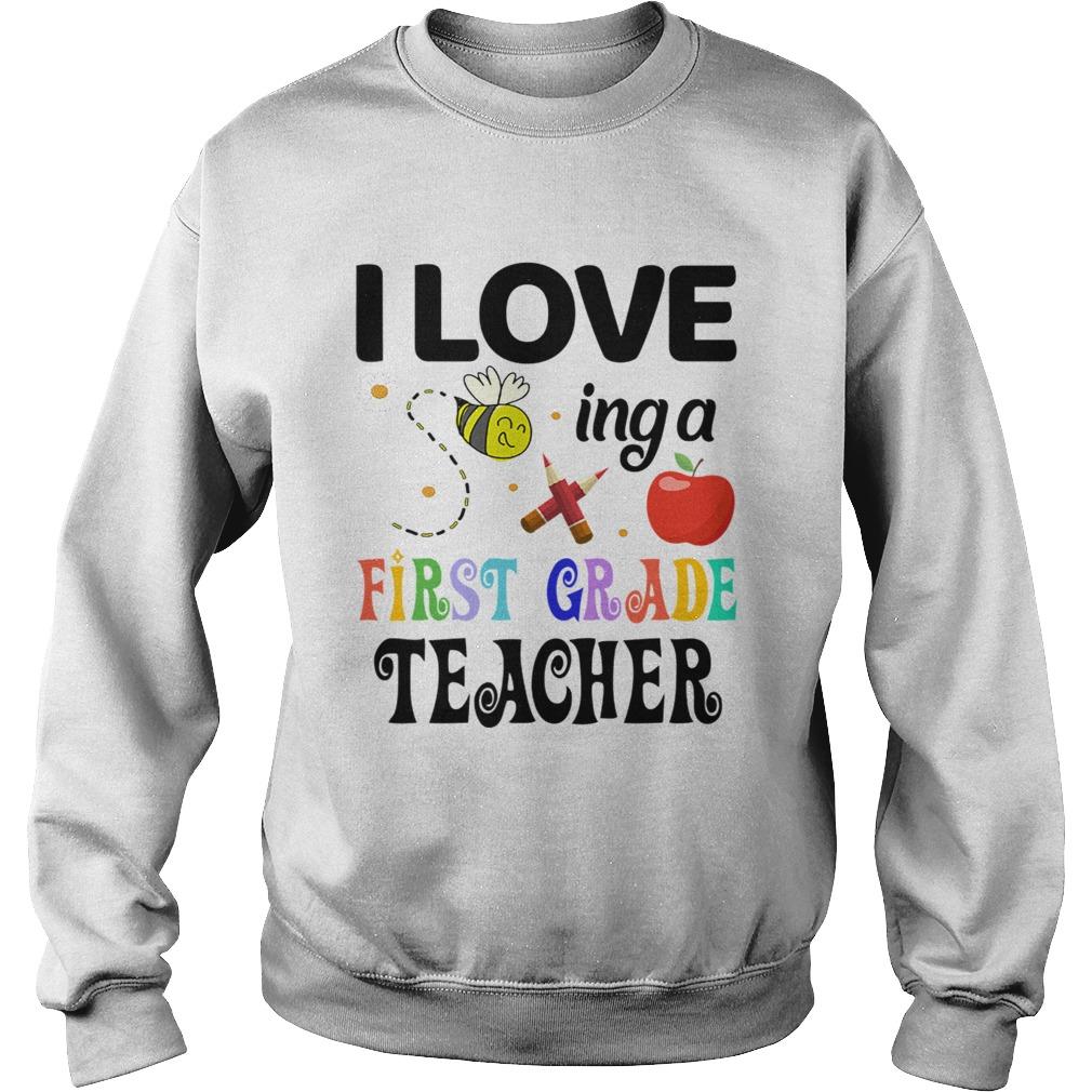 I Love Being A First Grade Teacher  Sweatshirt
