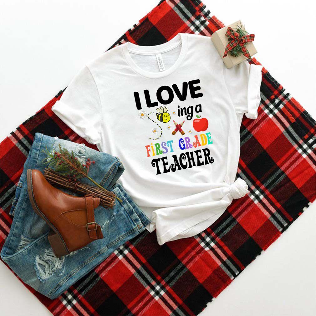 I Love Being A First Grade Teacher T-